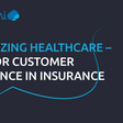 Humanizing healthcare – superior customer experience in insurance