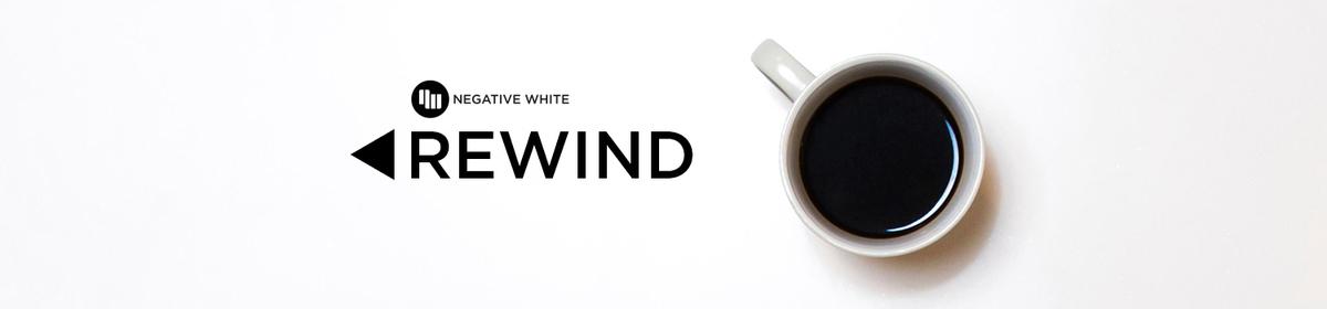 Rewind – Der Wochenrückblick von Negative White