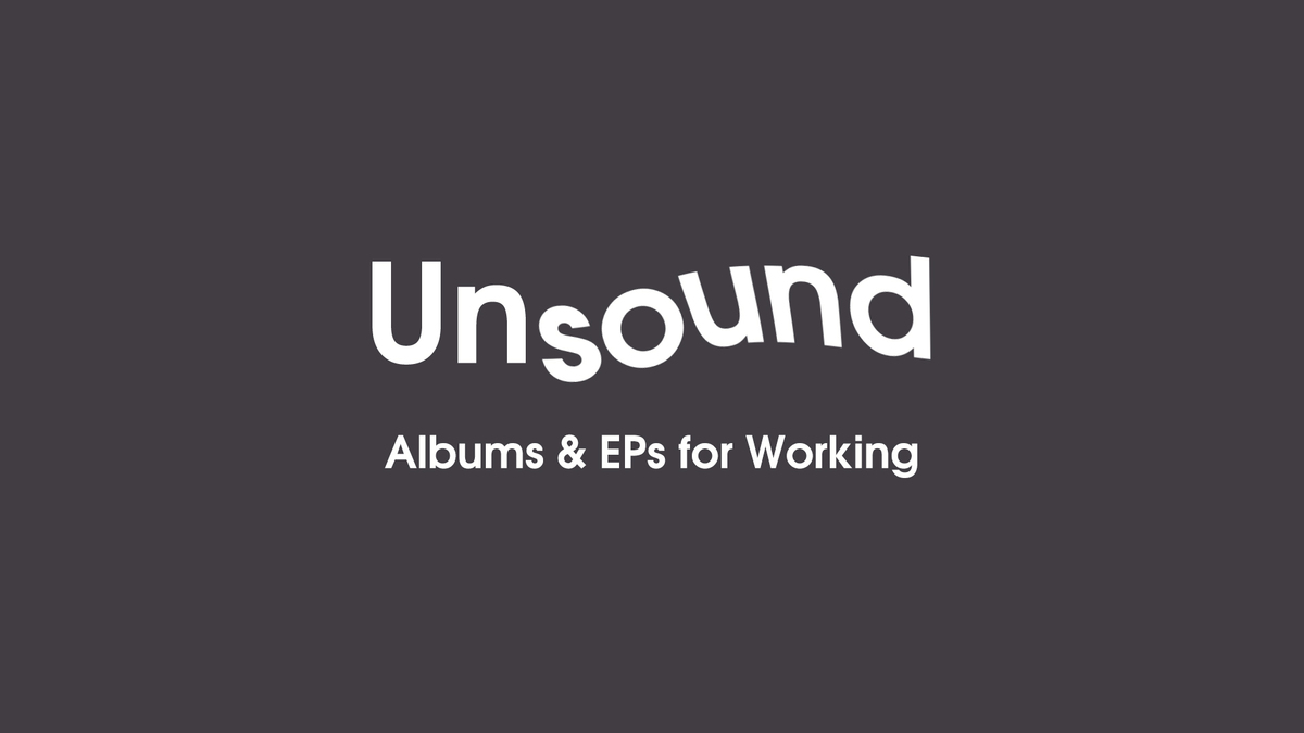 Unsound –Albums & EPs for Working