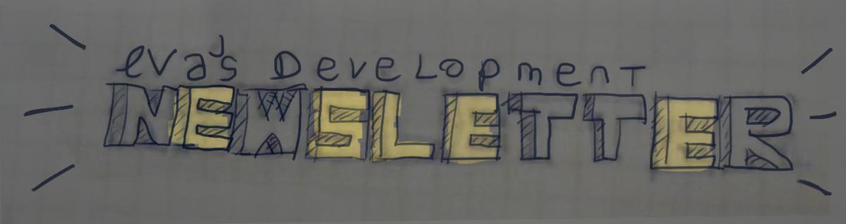 Eva's Development Newsletter