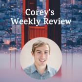 Corey's Weekly Review