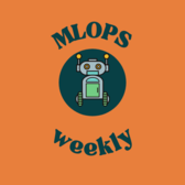 Weekly roundup of MLOps and DataOps