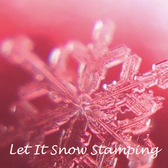 Let It Snow Stamping - Weekly Newsletter