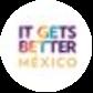 It Gets Better México 🇲🇽