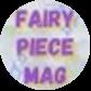 FAIRY PIECE MAG✨