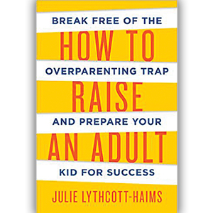 Good Intentions Gone Awry: Review Of How To Raise An Adult