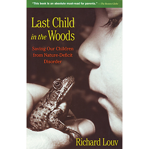 Last Child In The Woods – Saving Our Children From Nature-Deficit Disorder