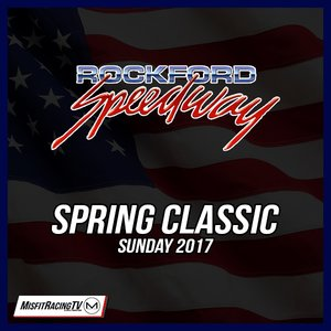 Rockford Speedway 40th Annual Spring Classic
