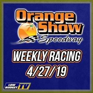 Orange Show Speedway Weekly Racing 4/27/19