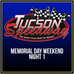 Memorial Day Weekend - Tucson Speedway Night 1