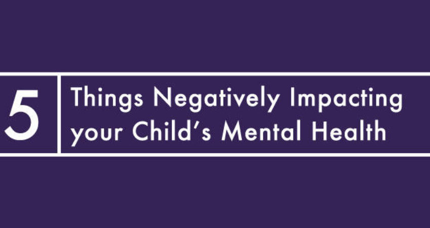 blog-five-things-negatively-impacting-your-childs-mental-health-09282015