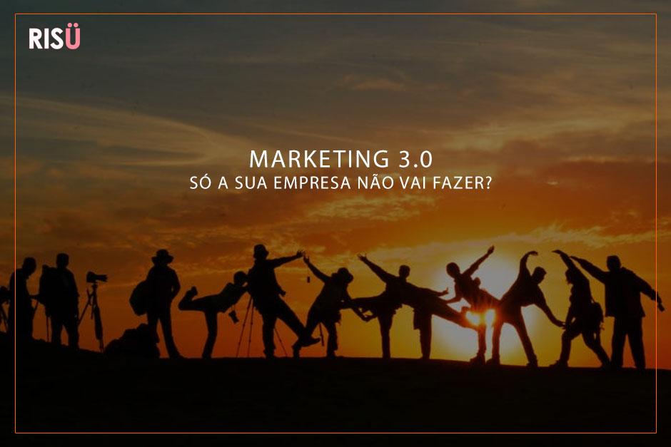Marketing 3.0 - Só sua empresa não vai fazer?