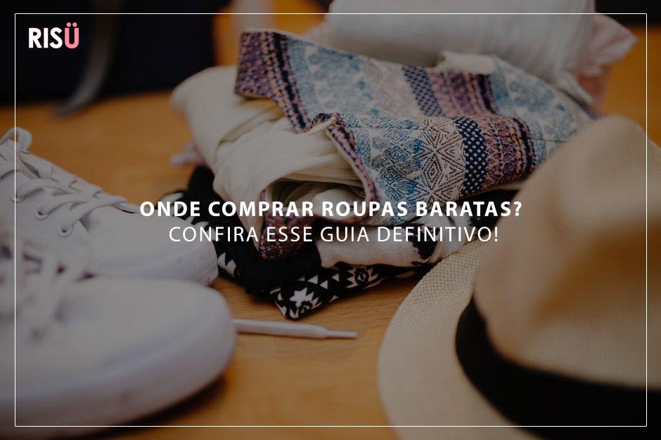 b79633021 Onde comprar roupas baratas? Confira esse guia DEFINITIVO! - Blog Risü
