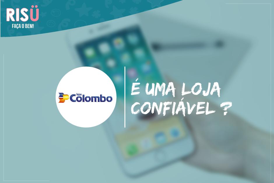 e96b0ae131d Lojas Colombo é confiável  Resposta definitiva - Blog Risü