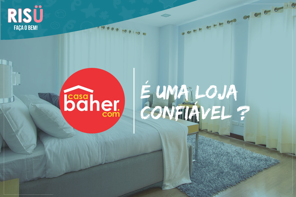 Casa Baher é confiável  Análise completa e definitiva - Blog Risü 18f9dcf272