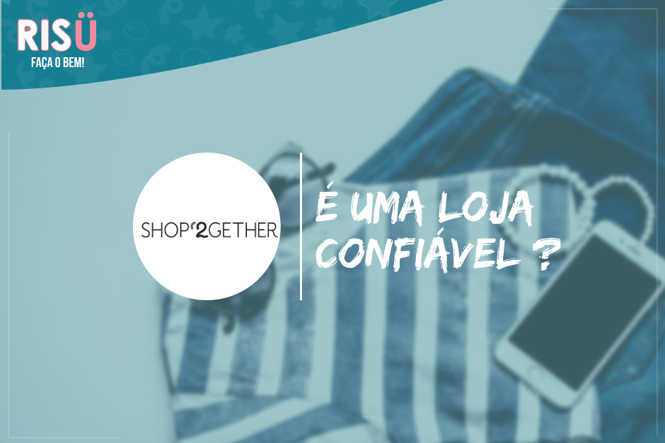 Shop2gether é confiável  Resposta completa e definitiva - Blog Risü e6cc59ace8