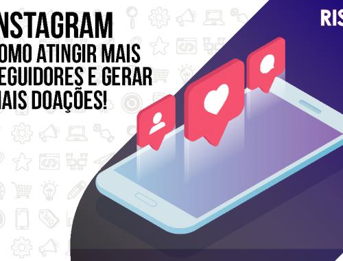 Instagram: Descubra as melhores estratégias e atinja mais seguidores e doadores!