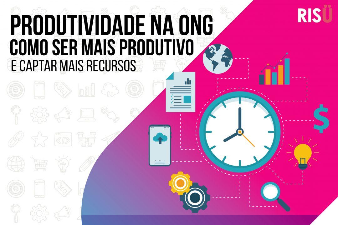 Produtividade na ONG: como ser mais produtivo no dia a dia para captar mais recursos?