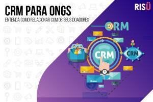 Descubra o que é CRM e por que você deve o utilizar para se relacionar com os doadores