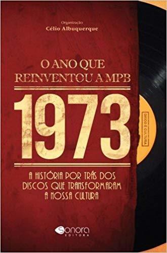 1973: O que reinventou a MPB - Editora SONORA