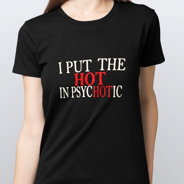 Camiseta Baby Look Feminina I Put The Hot Psychotic Preta