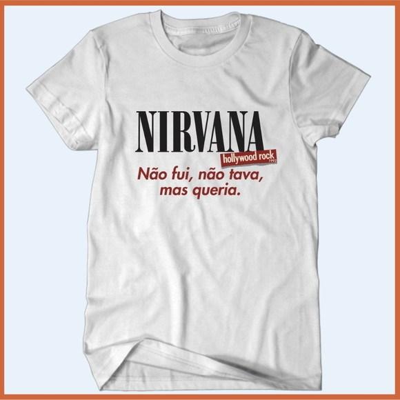 Camiseta Nirvana Não Fui, Mas Queria - Camisetas Rápido