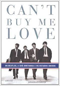 Livro Can't Buy me Love - Os Beatles, A Grã Bretanha e os Estados Unidos – Livraria Digo