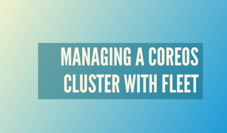 Managing a Coreos cluster with Fleet