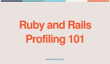 Ruby and Rails Profiling 101