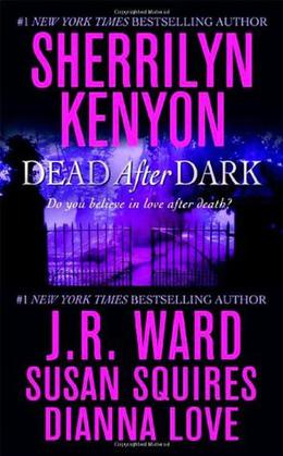 Dead After Dark by Sherrilyn Kenyon, J.R. Ward, Susan Squires, Dianna Love