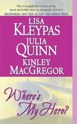 Where's My Hero? by Lisa Kleypas, Julia Quinn, Kinley MacGregor