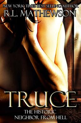 Truce: The Historic Neighbor from Hell by R.L. Mathewson