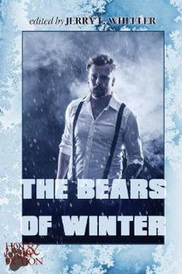The Bears of Winter by Jerry L. Wheeler, R.W. Clinger, Jeff Mann, Nathan Burgoine, Frank Muse, Jeffrey Ricker, Max Vos, Jay Neal, Xavier Axelson, Roscoe Hudson, Daniel M. Jaffe, Dale Chase, Lewis DeSimone, Hank Edwards, Phillip Williams, Charles Hopwood, Nathan Sims