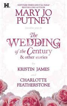 The Wedding of the Century & Other Stories by Mary Jo Putney, Kristin James, Charlotte Featherstone