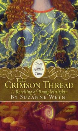 The Crimson Thread: A Retelling of Rumpelstiltskin by Suzanne Weyn, Mahlon F. Craft