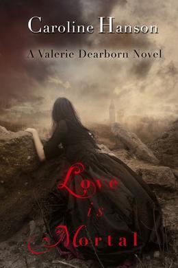 Love Is Mortal by Caroline Hanson