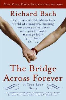 The Bridge Across Forever: A True Love Story by Richard Bach
