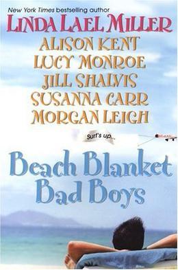 Beach Blanket Bad Boys by Linda Lael Miller, Alison Kent, Lucy Monroe, Jill Shalvis, Susanna Carr, Morgan Leigh