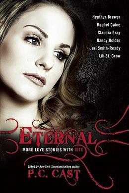 Eternal: More Love Stories with Bite (The Morganville Vampires: Extras) by P.C. Cast, Heather Brewer, Rachel Caine, Claudia Gray, Jeri Smith-Ready, Lili St. Crow