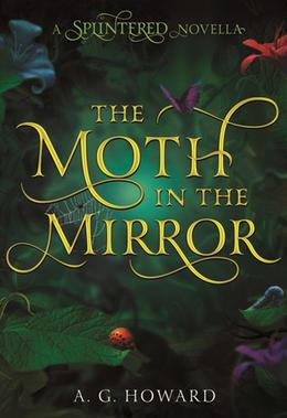 The Moth in the Mirror by A.G. Howard