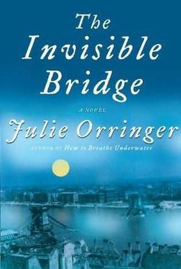 The Invisible Bridge by Julie Orringer, Arthur Morey