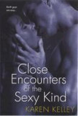 Close Encounters of the Sexy Kind by Karen Kelley