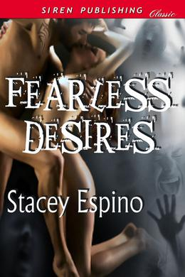 Fearless Desires by Stacey Espino