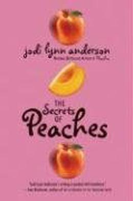 The Secrets of Peaches by Jodi Lynn Anderson