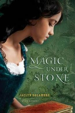Magic Under Stone by Jaclyn Dolamore