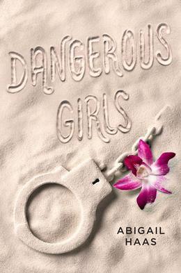 Dangerous Girls by Abigail Haas, Abby McDonald