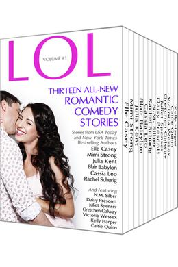 LOL Romantic Comedy Anthology - Volume 1 - Thirteen All-New Romance Stories by Bestselling Authors by Elle Casey, Mimi Strong, Julia Kent, Blair Babylon, Cassia Leo, Rachel Schurig, N.M. Silber, Daisy Prescott, Juliet Spenser, Gretchen Galway, Victoria Wessex, Kelly Harper, Caitie Quinn