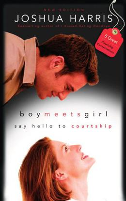 Boy Meets Girl: Say Hello to Courtship by Joshua Harris
