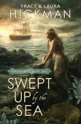 Swept Up by the Sea: A Romantic Fairy Tale by Tracy Hickman, Laura Hickman