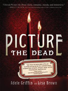 Picture the Dead by Adele Griffin, Lisa Brown